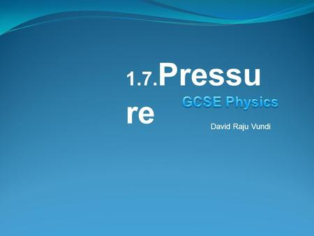 1.7.Pressure GCSE Physics David Raju Vundi.