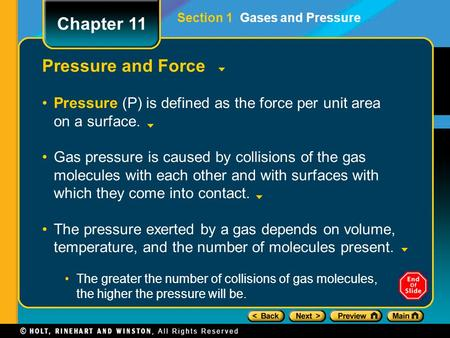 Pressure and Force Pressure (P) is defined as the force per unit area on a surface. Gas pressure is caused by collisions of the gas molecules with each.