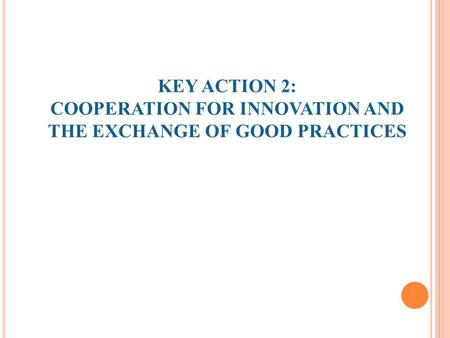 KEY ACTION 2: COOPERATION FOR INNOVATION AND THE EXCHANGE OF GOOD PRACTICES.