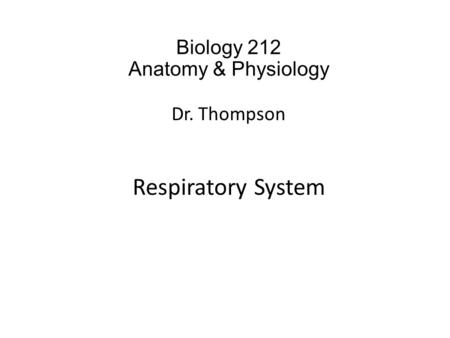 Biology 212 Anatomy & Physiology Dr. Thompson Respiratory System.