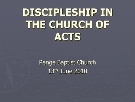 DISCIPLESHIP IN THE CHURCH OF ACTS Penge Baptist Church 13 th June 2010.