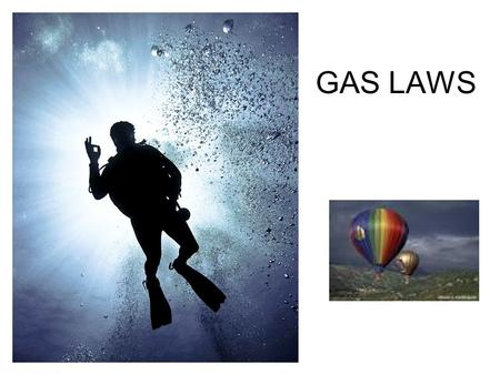 GAS LAWS. Behavior of Gases Gases can expand to fill their container Gases can be compressed –Because of the space between gas particles Compressibility: