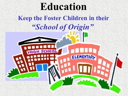 "1 Education Keep the Foster Children in their ""School of Origin"""