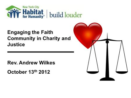 Engaging the Faith Community in Charity and Justice Rev. Andrew Wilkes October 13 th 2012.