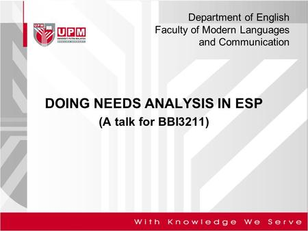 Department of English Faculty of Modern Languages and Communication DOING NEEDS ANALYSIS IN ESP (A talk for BBI3211)