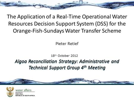 The Application of a Real-Time Operational Water Resources Decision Support System (DSS) for the Orange-Fish-Sundays Water Transfer Scheme 18 th October.