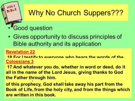 Why No Church Suppers??? Good question Gives opportunity to discuss principles of Bible authority and its application Authority is Important! 1 Peter 4.