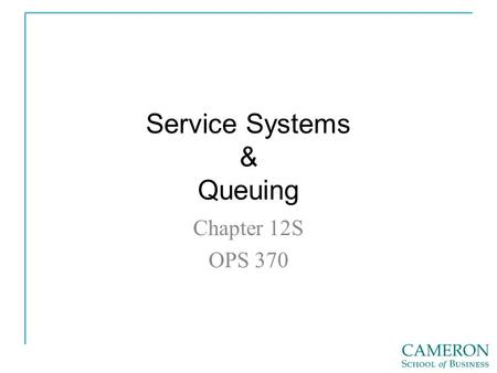 Service Systems & Queuing Chapter 12S OPS 370. Nature of Services 1. 2. –A. 3. 4. 5. 6. 7.