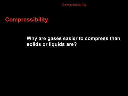 Compressibility Compressibility