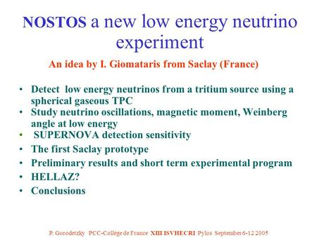 P. Gorodetzky PCC-Collège de France XIII ISVHECRI Pylos September 6-12 2005 NOSTOS a new low energy neutrino experiment Detect low energy neutrinos from.