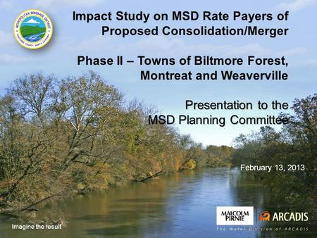 Imagine the result Impact Study on MSD Rate Payers of Proposed Consolidation/Merger Phase II – Towns of Biltmore Forest, Montreat and Weaverville Presentation.