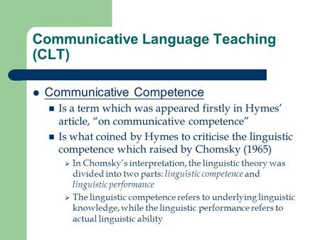 "Communicative Language Teaching (CLT) Communicative Competence Is a term which was appeared firstly in Hymes' article, ""on communicative competence"" Is."