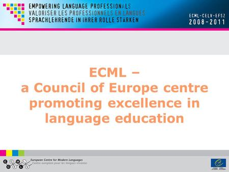ECML – a Council of Europe centre promoting excellence in language education.