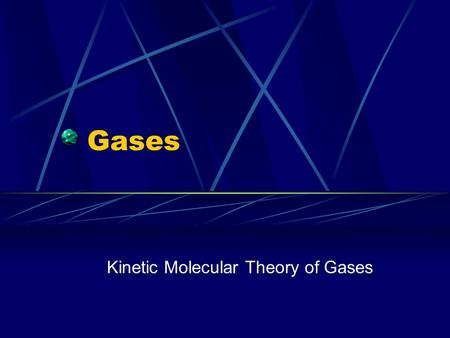Gases Kinetic Molecular Theory of Gases. A gas consists of small particles (atoms/molecules) that move randomly with rapid velocities Further Information.