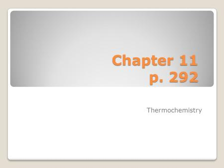 Chapter 11 p. 292 Thermochemistry.