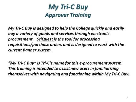 My Tri-C Buy Approver Training My Tri-C Buy is designed to help the College quickly and easily buy a variety of goods and services through electronic procurement.