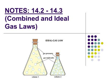 NOTES: 14.2 - 14.3 (Combined and Ideal Gas Laws)