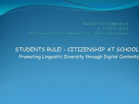 STUDENTS RULE! - CITIZENSHIP AT SCHOOL Promoting Linguistic Diversity through Digital Contents.