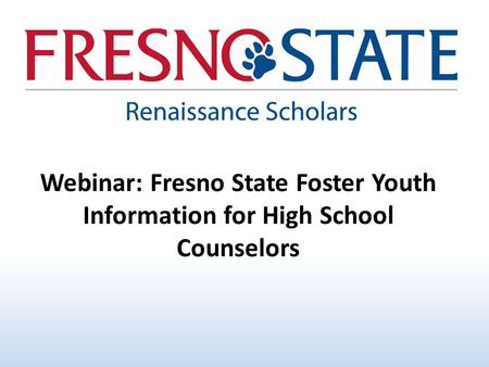 Webinar: Fresno State Foster Youth Information for High School Counselors.