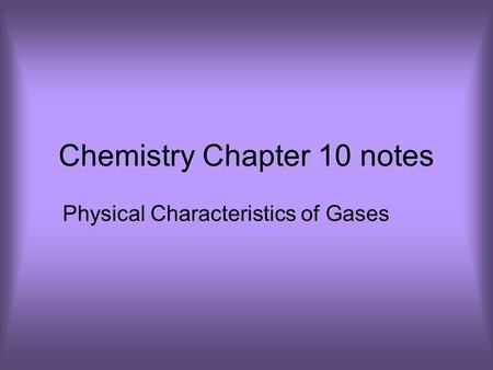 Chemistry Chapter 10 notes Physical Characteristics of Gases.