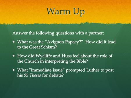"Warm Up Answer the following questions with a partner: What was the ""Avignon Papacy?"" How did it lead to the Great Schism? What was the ""Avignon Papacy?"""