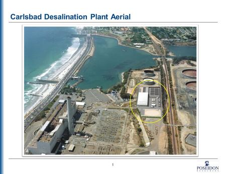 Carlsbad Desalination Plant Aerial 1. Carlsbad Desalination Project Aerial (Plant & Pipeline) 2 Desal Conveyance Pipeline 10-miles of new 54-inch pipe.