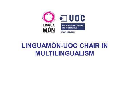 LINGUAMÓN-UOC CHAIR IN MULTILINGUALISM. (a) UOC: A university founded in 1995, based on an internet platform, eLearning philosophy. www.uoc.edu (b) Casa.