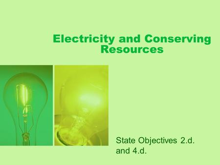 Electricity and Conserving Resources State Objectives 2.d. and 4.d.