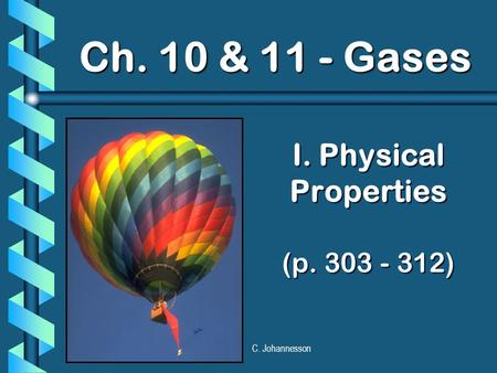 C. Johannesson I. Physical Properties (p. 303 - 312) Ch. 10 & 11 - Gases.