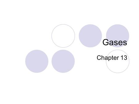 Gases Chapter 13. 13.1 – The Gas Laws Kinetic Theory = assumes that gas particles:  do not repel or attract each other  are much smaller than the distances.