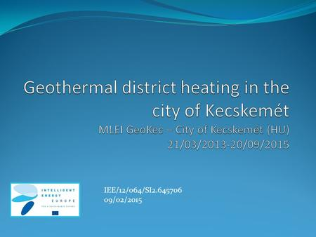 IEE/12/064/SI2.645706 09/02/2015. Municipality of Kecskemét - General economic data  Capital of Bács-Kiskun county  Economic, administrative, educational,