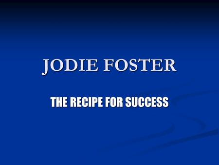 JODIE FOSTER THE RECIPE FOR SUCCESS. JODIE FOSTER.