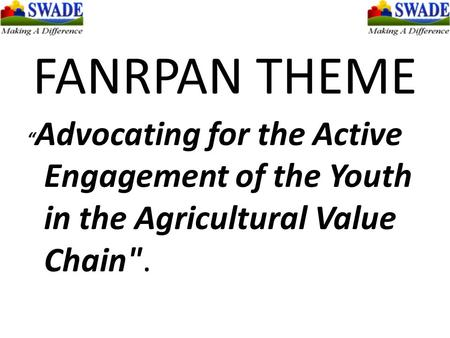 "FANRPAN THEME "" Advocating for the Active Engagement of the Youth in the Agricultural Value Chain."
