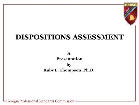 DISPOSITIONS ASSESSMENT A Presentation by Ruby L. Thompson, Ph.D.