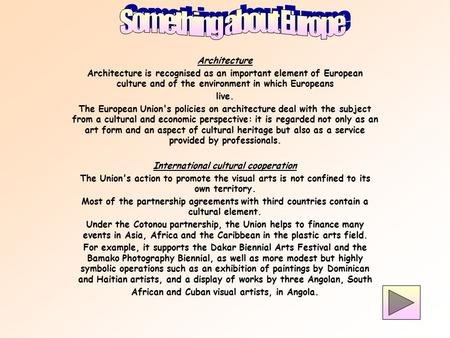 Architecture Architecture is recognised as an important element of European culture and of the environment in which Europeans live. The European Union's.
