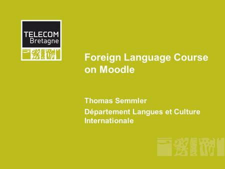 Foreign Language Course on Moodle Thomas Semmler Département Langues et Culture Internationale.
