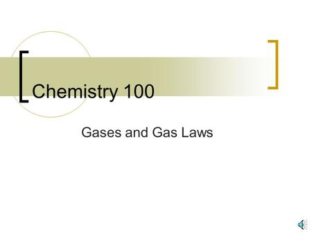 Chemistry 100 Gases and Gas Laws.