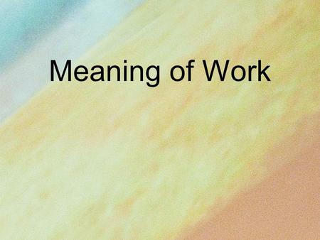 Meaning of Work. Man was created in God's image and then given three unique gifts: 1. We were given His breath 2. We were given His blessings 3. We were.