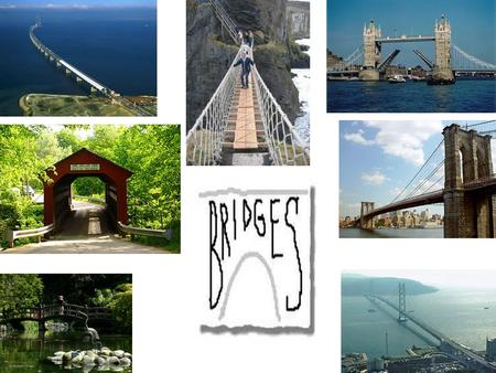 What is a Bridge Exactly? A structure spanning and providing a passage over a gap or a barrier A supported, elevated structure.
