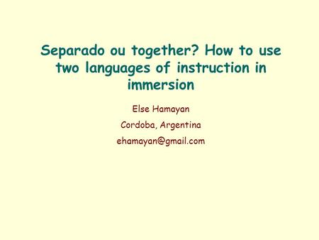 Separado ou together? How to use two languages of instruction in immersion Else Hamayan Cordoba, Argentina