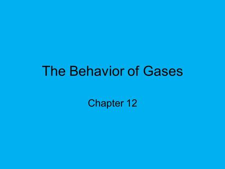 The Behavior of Gases Chapter 12. The Nature of Gases Kinetic energy – the energy of motion. Kinetic theory states that tiny particles in all forms of.