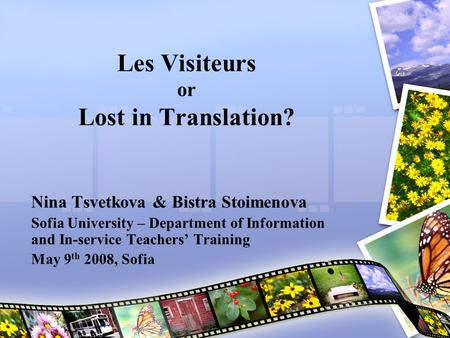 Les Visiteurs or Lost in Translation? Nina Tsvetkova & Bistra Stoimenova Sofia University – Department of Information and In-service Teachers' Training.