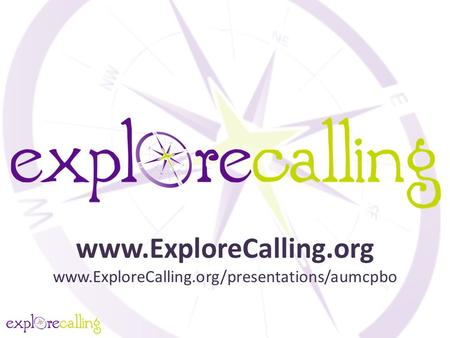 Www.ExploreCalling.org www.ExploreCalling.org/presentations/aumcpbo.