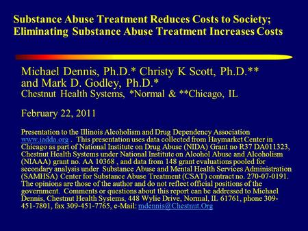 Substance Abuse Treatment Reduces Costs to Society; Eliminating Substance Abuse Treatment Increases Costs Michael Dennis, Ph.D.* Christy K Scott, Ph.D.**