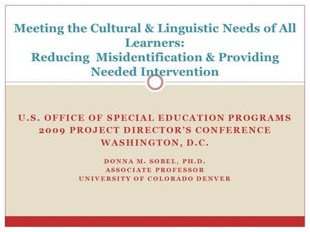 U.S. OFFICE OF SPECIAL EDUCATION PROGRAMS 2009 PROJECT DIRECTOR'S CONFERENCE WASHINGTON, D.C. DONNA M. SOBEL, PH.D. ASSOCIATE PROFESSOR UNIVERSITY OF COLORADO.