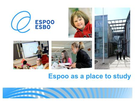 Espoo as a place to study. Highest quality education The City of Espoo offers quality services and versatile recreational opportunities for its residents.