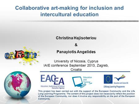 Collaborative art-making for inclusion and intercultural education Christina Hajisoteriou & Panayiotis Angelides University of Nicosia, Cyprus IAIE conference.