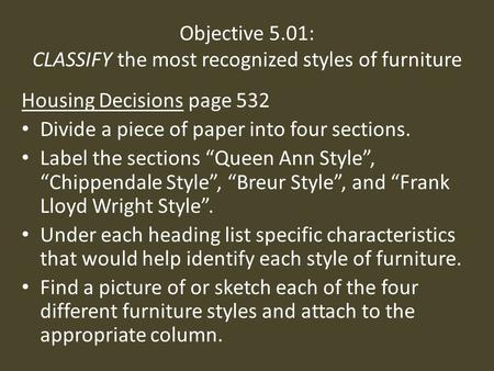 Objective 5.01: CLASSIFY the most recognized styles of furniture Housing Decisions page 532 Divide a piece of paper into four sections. Label the sections.