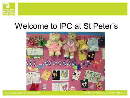 Welcome to IPC at St Peter's Welcome to the IPC. The International Primary Curriculum (IPC) is a curriculum that is: International Cross-curricular Based.