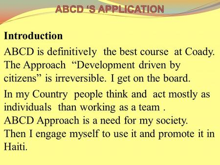 "Introduction ABCD is definitively the best course at Coady. The Approach ""Development driven by citizens"" is irreversible. I get on the board. In my Country."